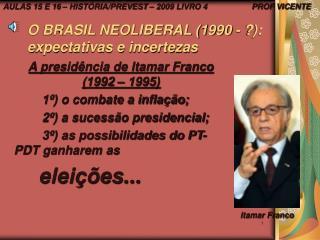 O BRASIL NEOLIBERAL (1990 - ?): expectativas e incertezas