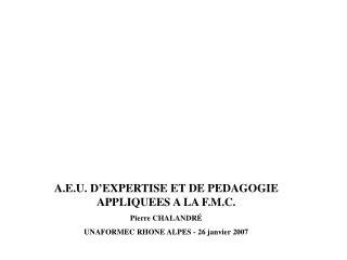 A.E.U. D'EXPERTISE ET DE PEDAGOGIE APPLIQUEES A LA F.M.C. Pierre CHALANDRÉ