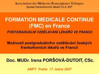 FORMATION MEDICALE CONTINUE (FMC) en France POSTGRADUÁLNÍ VZD Ě LÁVÁNÍ LÉKA ŘŮ  VE FRANCII