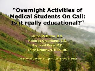 """Overnight Activities of Medical Students On Call:  Is it really educational?"""