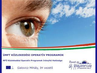 ÚMFT KÖZLEKEDÉSI OPERATÍV PROGRAMOK NFÜ Közlekedési Operatív Programok Irányító Hatósága