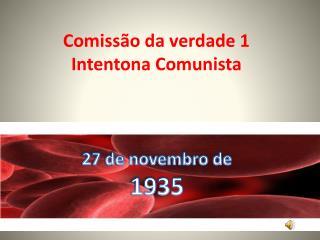 Comissão da verdade 1 Intentona Comunista