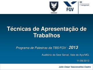 Técnicas  de  Apresentação  de  Trabalhos Programa  de  Palestras  da TBS/FGV -  2013