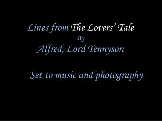 Lines from  The Lovers' Tale By Alfred, Lord Tennyson      Set to music and photography