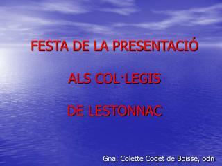 FESTA DE LA PRESENTACIÓ  ALS COL·LEGIS  DE LESTONNAC Gna. Colette Codet de Boisse, odn