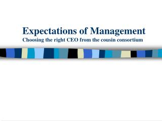 Expectations of Management  Choosing the right CEO from the cousin consortium