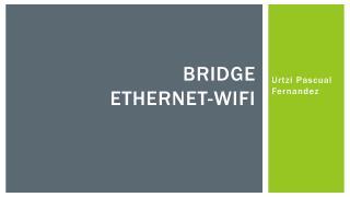 Bridge  Ethernet- Wifi