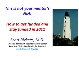 This is not your mentors NIH  How to get funded and stay funded in 2011  Scott Rivkees, M.D. Director, Yale Child  Healt