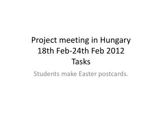 Project  meeting in Hungary 18th Feb-24th  Feb  2012 Tasks