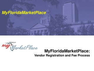 MyFloridaMarketPlace: Vendor Registration and Fee Process