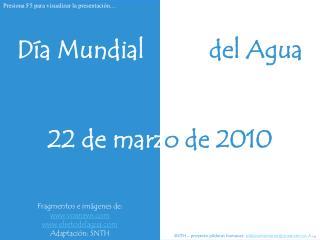 Día Mundial del Agua 22 de marz o de 2010