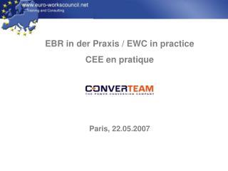 EBR in der Praxis / EWC in practice CEE en pratique Paris, 22.05.2007