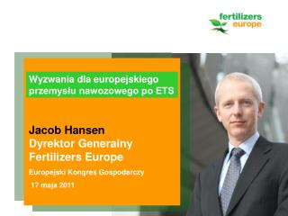 Jacob Hansen Dyrektor Generalny Fertilizers Europe Europejski Kongres Gospodarczy  17 maja 2011