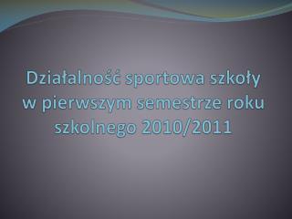 Dzialalnosc sportowa szkoly w pierwszym semestrze roku szkolnego 2010