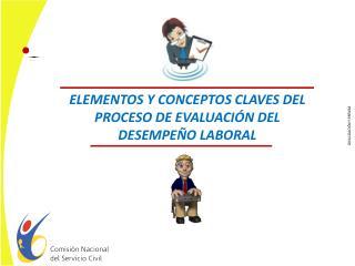 ELEMENTOS Y CONCEPTOS CLAVES DEL PROCESO DE EVALUACIÓN DEL DESEMPEÑO LABORAL