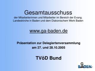 ga-baden.de Präsentation zur Delegiertenversammlung  am 27. und 28.10.2005 TVöD Bund