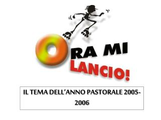 IL TEMA DELL'ANNO PASTORALE 2005-2006