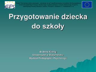 Przygotowanie dziecka  do szkoły  dr Anna Kienig Uniwersytet w Białymstoku