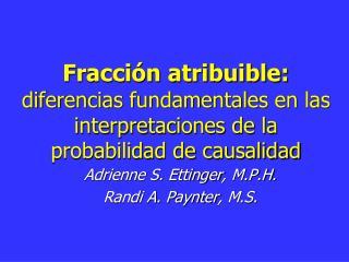 Fracci n atribuible:  diferencias fundamentales en las interpretaciones de la probabilidad de causalidad
