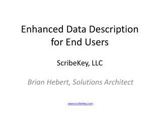 Enhanced Data Description  for End Users  ScribeKey, LLC
