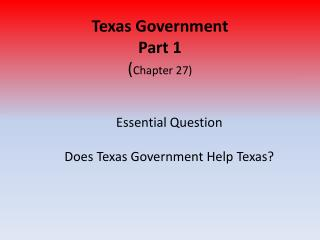 Texas Government Part 1  ( Chapter 27)