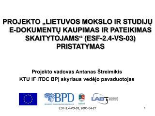 Projekto vadovas  Antanas �treimikis KTU IF ITDC BP? skyriaus ved?jo pavaduotojas