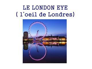 LE LONDON EYE ( l'oeil de Londres)