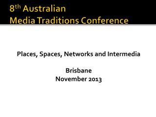 8 th  Australian  Media Traditions Conference