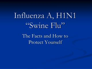 "Influenza A, H1N1 ""Swine Flu"""