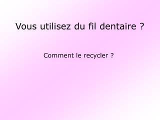 Vous utilisez du fil dentaire ?