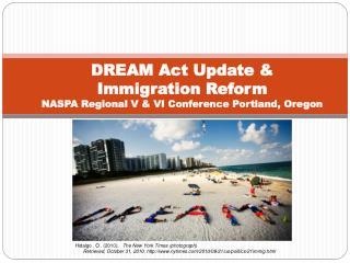 DREAM Act Update   Immigration Reform NASPA Regional V  VI Conference Portland, Oregon