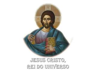 J esus  C risto, Rei do Universo