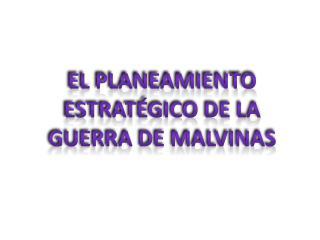 El Planeamiento Estratégico de la Guerra de Malvinas