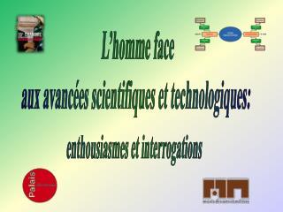 L'homme face  aux avancées scientifiques et technologiques: enthousiasmes et interrogations