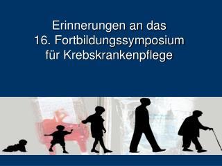 Erinnerungen an das  16. Fortbildungssymposium  für Krebskrankenpflege