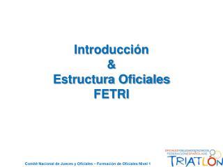 Introducción & Estructura Oficiales FETRI