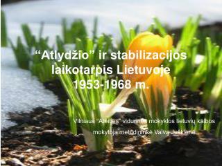 """"""" Atlydžio """"  ir stabilizacijos laikotarpis Lietuvoje  1953-1968 m."""