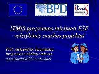 ITMiS programos inicijuoti  ESF  valstybinės svarbos projektai