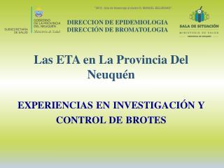Las ETA en L a Provincia Del Neuquén experiencias en investigación y  control de brotes