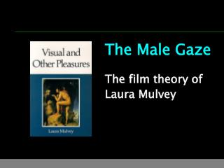The Male Gaze The film theory of  Laura Mulvey