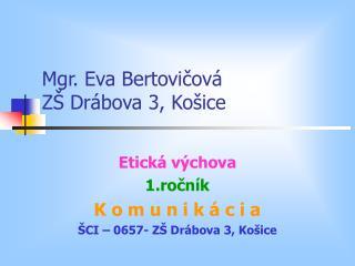 Mgr. Eva Bertovičová ZŠ Drábova 3, Košice