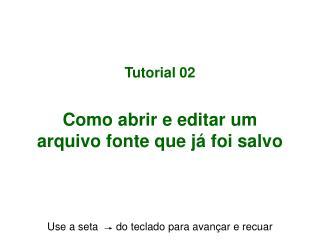 Tutorial 02 Como abrir e editar um  arquivo fonte que já foi salvo