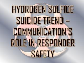 HYDROGEN SULFIDE SUICIDE TREND – COMMUNICATION'S ROLE IN RESPONDER SAFETY