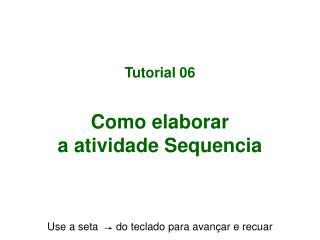 Tutorial 06 Como elaborar a atividade Sequencia
