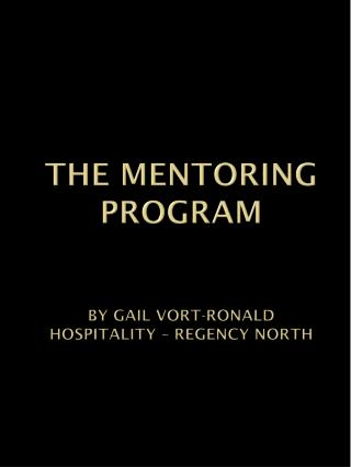 THE MENTORING PROGRAM  By Gail Vort-Ronald Hospitality – Regency North