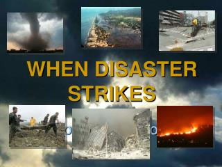 WHEN DISASTER STRIKES