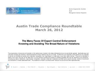 Austin Trade Compliance Roundtable March 26, 2012 The Many Faces Of Export Control Enforcement