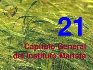 21 Cap�tulo General  del Instituto Marista