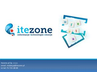 Itezone.pl  Sp. z o.o. email:  redakcja@itezone.pl nr  tel :  71 715 28 00