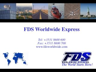 FDS Worldwide Express Tel: +3531 8600 600 Fax: +3531 8600 700 fdsworldwide